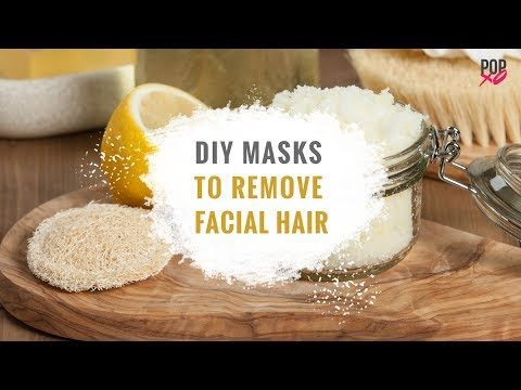 DIY Masks To Remove Facial Hair – POPxo